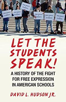 Let the Students Speak!: A History of the Fight for Free Expression in American Schools (Let the People Speak) by [Hudson, David L.]