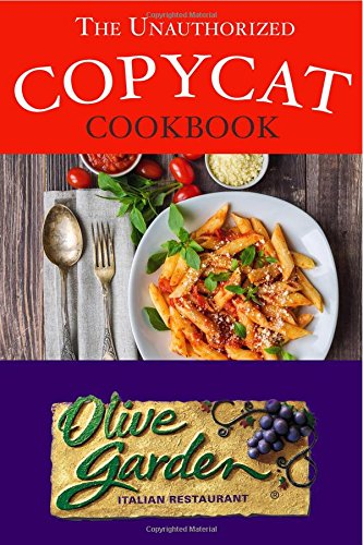 The Unauthorized Copycat Cookbook  Olive Garden Italian Restaurant