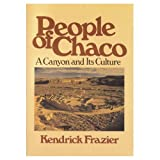 People of Chaco : A Canyon and Its Culture, Frazier, Kendrick, 0393304965