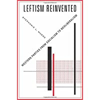 Leftism Reinvented: Western Parties from Socialism to Neoliberalism