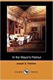 In the Mayor's Parlour, Joseph S. Fletcher, 1409916006
