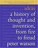 Ideas: A History of Thought and Invention, from Fire to Freud, Peter Watson, 0060935642