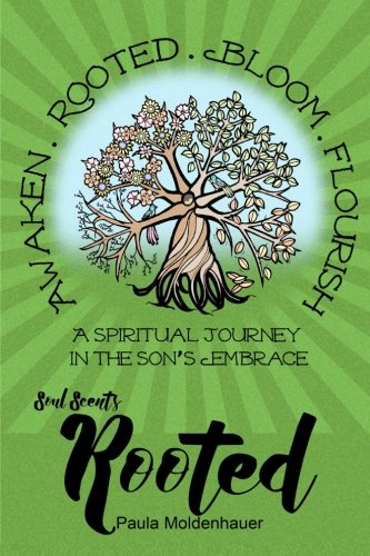Soul Scents: Rooted: A Spiritual Journey in the Son's Embrace (Volume 2)