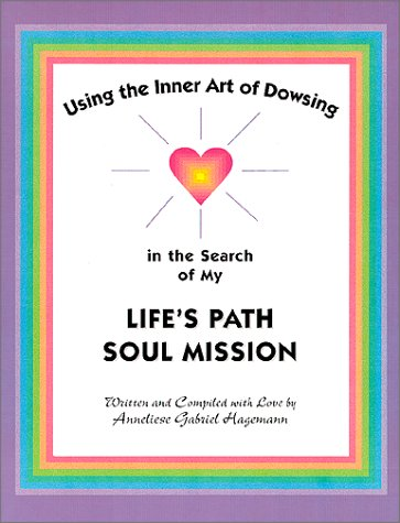 Using the Inner Art of Dowsing in the Search of My Life's Path - Soul Mission - Anneliese Gabriel-Hagemann