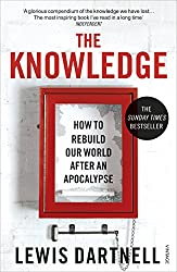 The Knowledge: How To Rebuild Our World After An Apocalypse