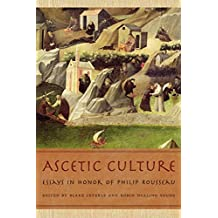 Ascetic Culture: Essays in Honor of Philip Rousseau