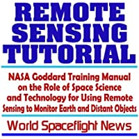 Remote Sensing Tutorial: NASA Goddard Training Manual on the Role of Space Science and Technology for Using Remote Sensing to Monitor Earth and Distant Objects (CD-ROM)