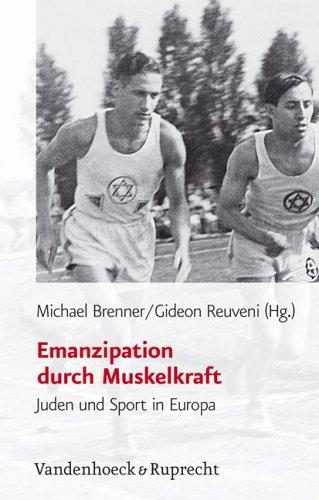 Emanzipation durch Muskelkraft. Juden und Sport in Europa (Judische Religion Geschichte Und Kultur, Jrgk, Band 3)