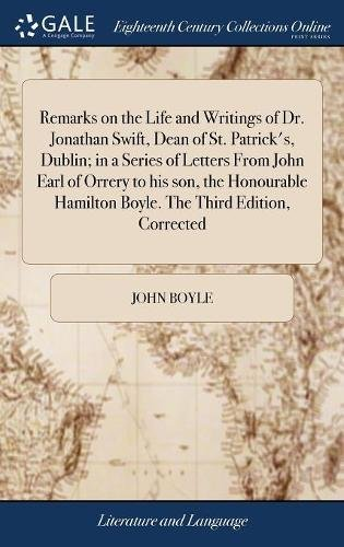 Remarks on the Life and Writings of Dr. Jonathan Swift, Dean of St. Patrick's, Dublin; In a Series of Letters from John Earl of Orrery to His Son, the ... Hamilton Boyle. the Third Edition, Corrected