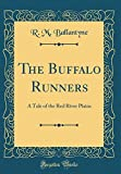 The Buffalo Runners: A Tale of the Red River Plains (Classic Reprint)