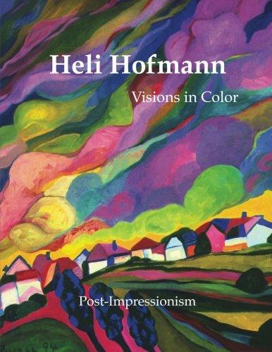 Download Heli Hofmann: Visions in Color (Post-Impressionism) (Volume 1) ebook