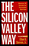 The Silicon Valley Way, Elton B. Sherwin, 0761521747