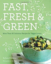 Fast, Fresh, and Green: More Than 90 Delicious Recipes for Veggie Lovers by Susie Middleton (2010-06-01)