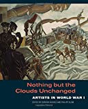 Nothing but the Clouds Unchanged: Artists in World War I