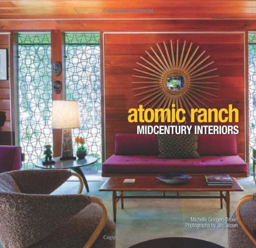 Atomic Ranch Midcentury Interiors [Michelle Gringeri-Brown] (Tapa Dura)