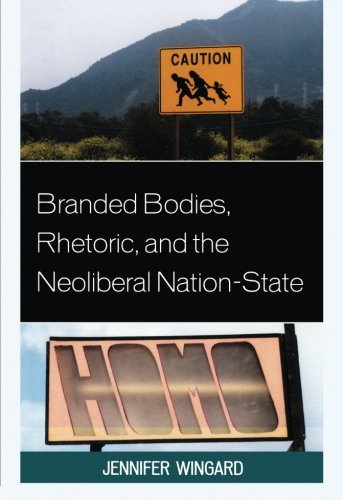 Branded Bodies, Rhetoric, and the Neoliberal Nation-State (Cultural Studies/Pedagogy/Activism)