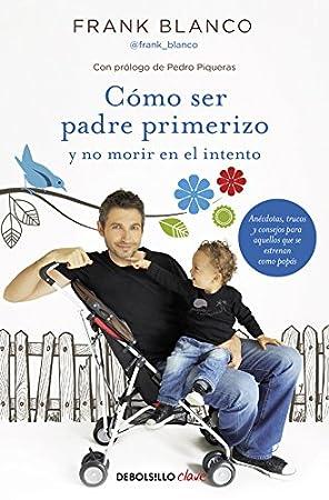 Cómo Ser Padre Primerizo Y No Morir En El Intento - Libros para padres primerizos