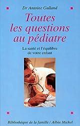 Toutes les questions au pediatre. La sante et l'equilibre de votre enfant