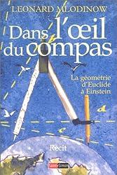 Dans l'oeil du compas : La géométrie d'Euclide à Einstein