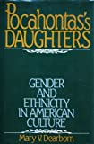 Pocahontas's Daughters : Gender and Ethnicity in American Culture, Dearborn, Mary V., 0195036328
