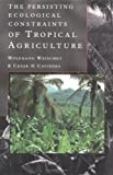 Persisting Ecological Constraints of Tropical Agriculture, Weischet, Wolfgang and Caviedes, Cesar N., 0582056926