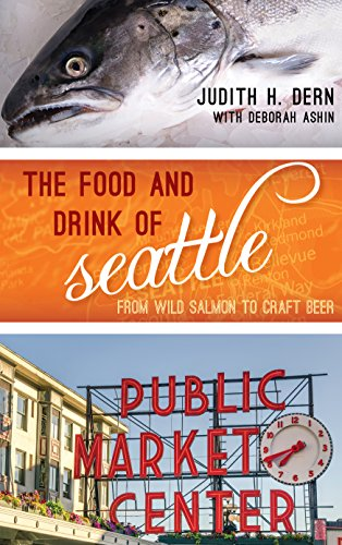 The Food and Drink of Seattle: From Wild Salmon to Craft Beer (Big City Food Biographies) by Judith Dern