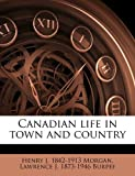 Canadian Life in Town and Country, Henry J. 1842-1913 Morgan and Lawrence J. 1873-1946 Burpee, 1176572512