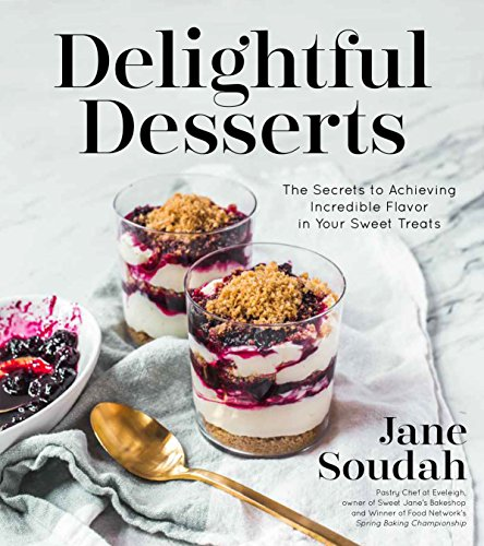 Delightful Desserts: The Secrets to Achieving Incredible Flavor in Your Sweet Treats by Jane Soudah