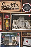 Seattle Curiosities: Quirky Characters, Roadside Oddities & Other Offbeat Stuff (Curiosities Series)