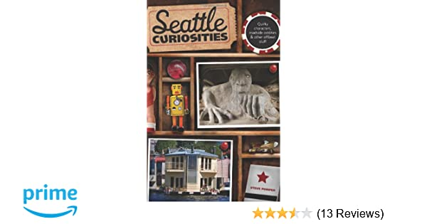 Seattle Curiosities: Quirky Characters, Roadside Oddities & Other