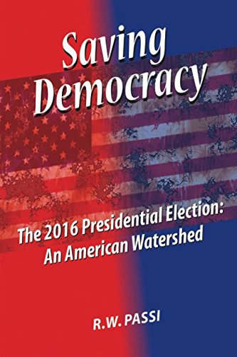 Saving Democracy: The 2016 Presidential Election: An American Watershed (Saving Capitalism For The Many Not The Few)