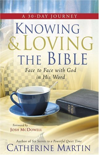 Knowing And Loving The Bible Face To Face With God In His Word By Catherine Martin 2007 Perfect For Sale Online Ebay