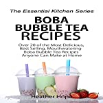 Boba Bubble Tea Recipes: Over 20 of the Most Delicious, Best Selling, Mouthwatering Boba Bubble Tea Recipes | Heather Hope
