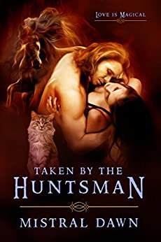 Taken By The Huntsman (Spellbound Hearts Book 1) by [Dawn, Mistral]