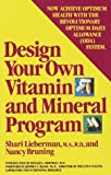 Design Your Own Vitamin and Mineral Program, Shari Lieberman and Nancy Pauline Bruning, 0385239718