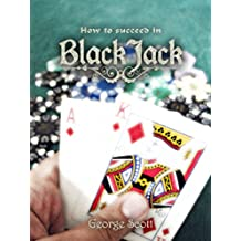 How To Succeed In BlackJack And Earn A Living: (Strategies,Tips,Tricks,Instructions, etc etc)