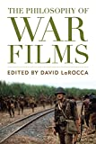 "David LaRocca, ""The Philosophy of War Films"" (U Press of Kentucky, 2018)"
