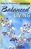 Balanced Living, Focus on the Family Staff, 0830733639