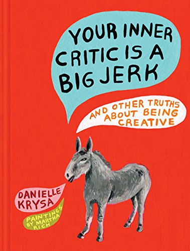 Free download your inner critic is a big jerk and other truths free download your inner critic is a big jerk and other truths about being creative read full ebook by danielle krysa b8o81h60z8 fandeluxe Choice Image