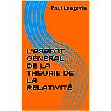 L'ASPECT GÉNÉRAL DE LA THÉORIE DE LA RELATIVITÉ (French Edition)