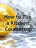 tile counter tops How to Tile a Kitchen Countertop