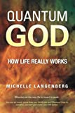 Quantum God: How Life Really Works