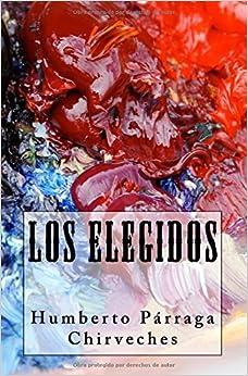 Los Elegidos by Humberto P??rraga Chirveches (2011-07-05)