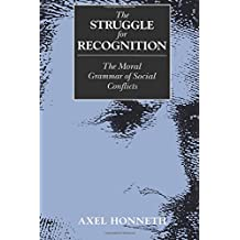 The Struggle for Recognition: The Moral Grammar of Social Conflicts