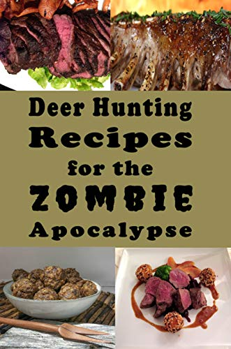 Deer Hunting Recipes for the Zombie Apocalypse: Venison Cookbook for the End of Days (Zombie Apocalypse Cookbook 4) by Laura Sommers