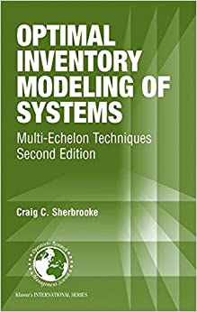 Optimal Inventory Modeling of Systems: Multi-Echelon Techniques (International Series in Operations Research & Management Science)