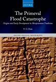 The Primeval Flood Catastrophe: Origins and Early Development in Mesopotamian Traditions (Oxford Oriental Monographs) 1st edition by Chen, Y. S. (2014) Hardcover