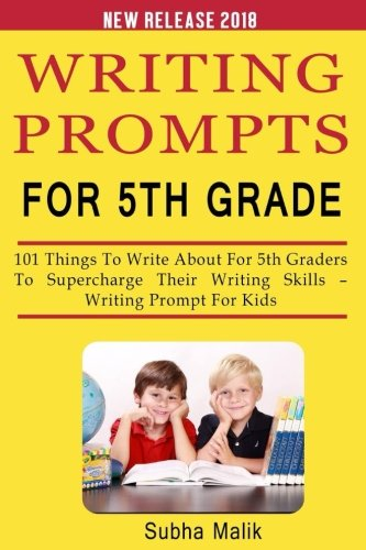 Writing Prompts For 5th Grade: 101 Things To Write About For 5th Graders To Supercharge Their Writing Skills ? Writing Prompt For Kids (Journal writing prompts) (Volume 2)
