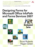 Designing Forms for Microsoft Office InfoPath and Forms Services 2007 Front Cover