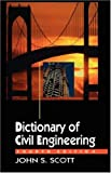 Dictionary of Civil Engineering, Scott, John S., 0412984210